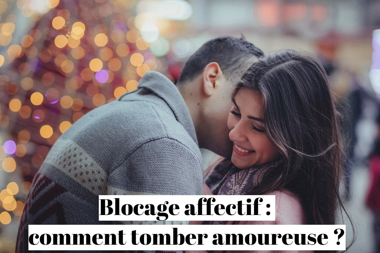 Blocage affectif : comment tomber amoureuse ?