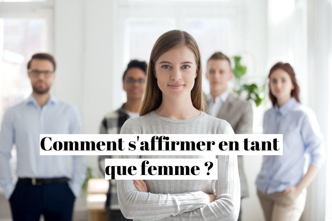 Comment s'affirmer en tant que femme ?