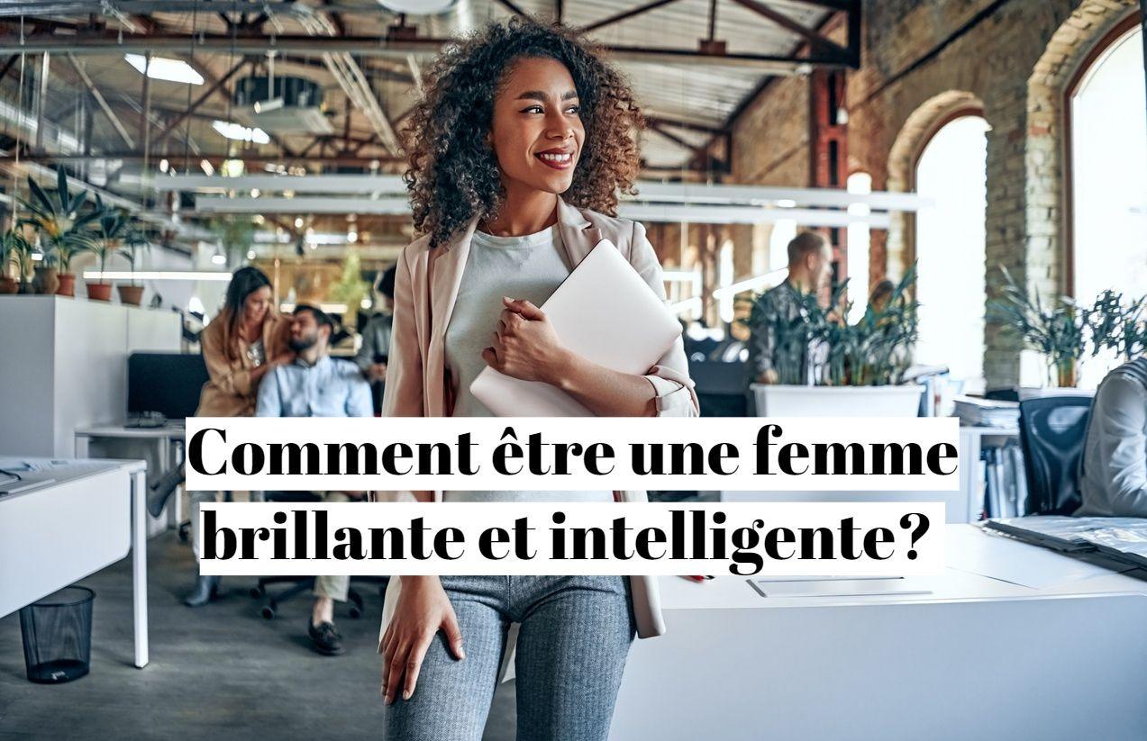 Comment être une femme brillante et intelligente ?