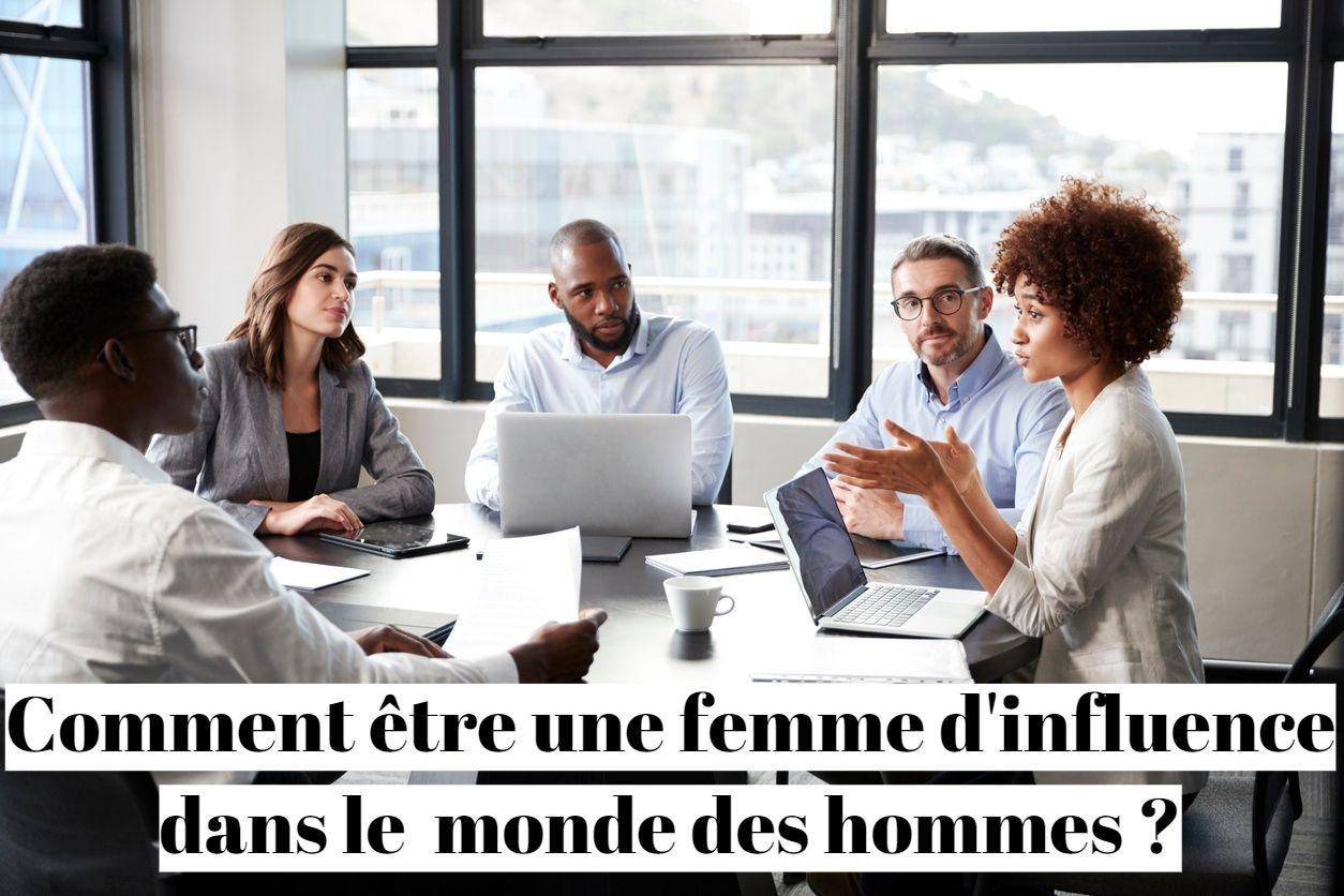 Comment être une femme d'influence dans le monde des hommes ?