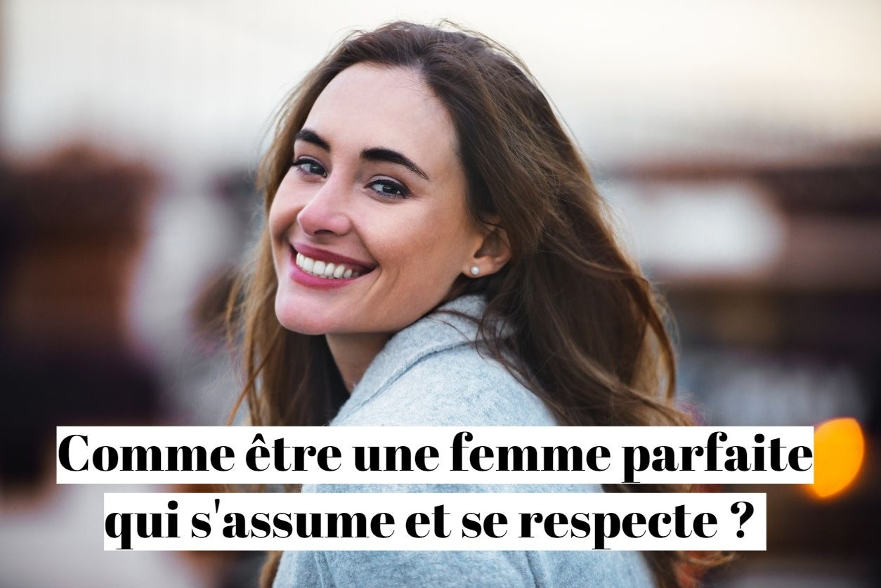 Comment être une femme parfaite qui s'assume et se respecte ?