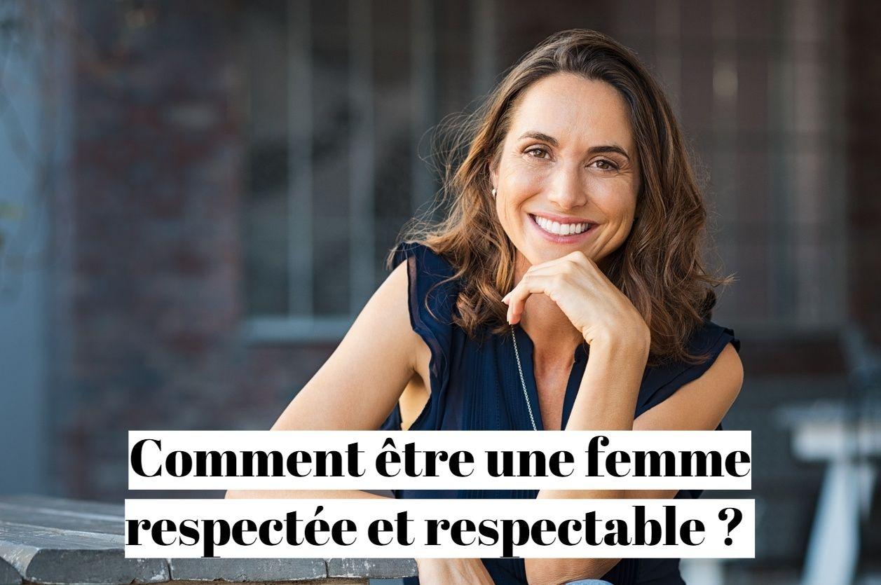 Comment être une femme respectée et respectable ?