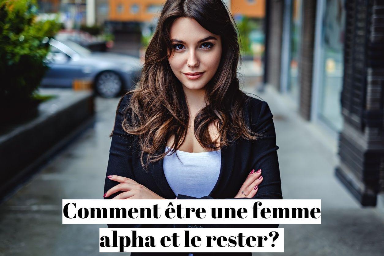 Comment être une femme alpha et le rester ?