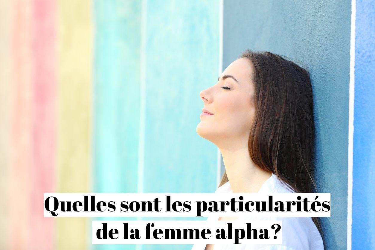 Quelles sont les particularités de la femme alpha ?